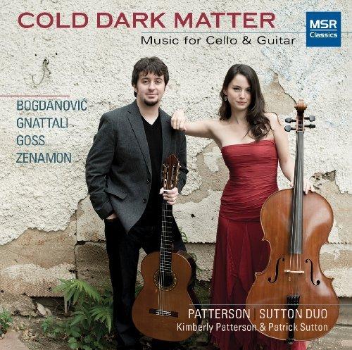 Cold Dark Matter - Music for Cello & Guitar [Dusan Bogdanovic, Radames Gnattali, Stephen Goss and Jaime Mirtenbaum Zenamon] by Patterson/Sutton Duo (2013-09-10)