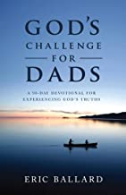 God's Challenge for Dads: A 90-Day Devotional Experiencing God's Truths