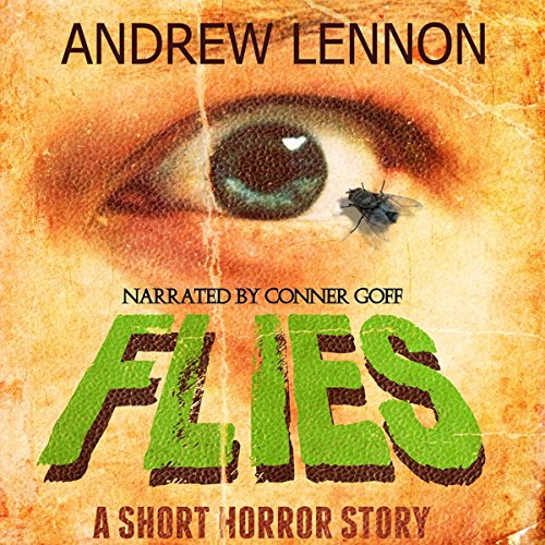 Flies     A Short Horror Story              By:                                                                                                                                 Andrew Lennon                               Narrated by:                                                                                                                                 Conner Goff                      Length: 1 hr and 16 mins     2 ratings     Overall 4.5
