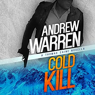 Cold Kill: A Thomas Caine Novella     Caine: Rapid Fire, Book 2              By:                                                                                                                                 Andrew Warren                               Narrated by:                                                                                                                                 Andrew Tell                      Length: 4 hrs and 30 mins     27 ratings     Overall 4.8