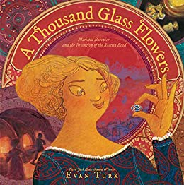 A Thousand Glass Flowers: Marietta Barovier and the Invention of the  Rosetta Bead - Kindle edition by Turk, Evan, Turk, Evan. Children Kindle  eBooks @ Amazon.com.
