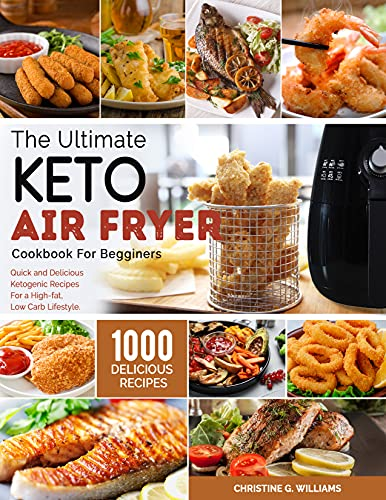 the Ultimate Keto Air Fryer Cookbook for Beginners: Top 1000 Quick and Delicious Ketogenic Recipes For a High-fat, Low Carb Lifestyle (English Edition)
