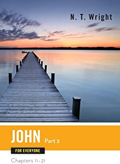 John for Everyone, Part 2: Chapters 11-21 (The New Testament for Everyone)