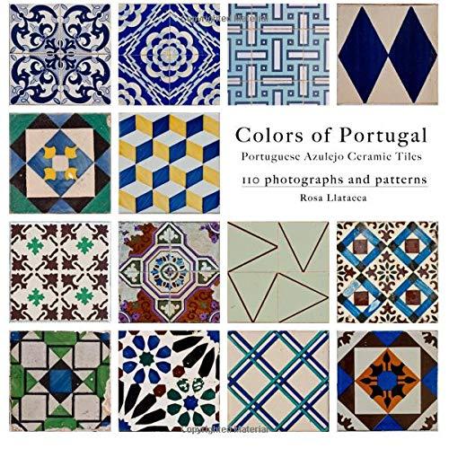 Colors of Portugal: 110 Portuguese Azulejo Ceramic Tiles