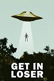 Get in Loser UFO Abduction I Want to Believe Funny Laminated Dry Erase Sign Poster 12x18