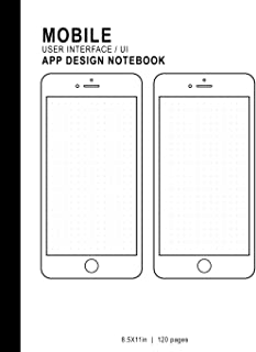 Mobile User Interface/UI App Design Notebook: 8.5x11in 120 Pages Dot Grid 2 Template Page Mobile UI/UX Template Notebook Sketchbook - Design Your Own ... Developers, Programmers, & Web Designers