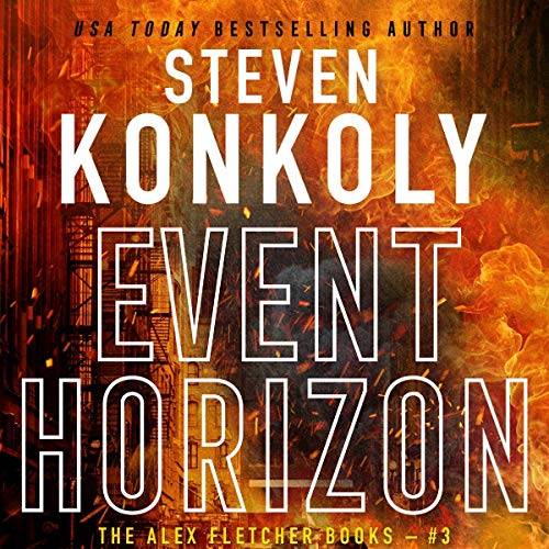 Event Horizon     A Modern Thriller (Alex Fletcher, Book 3)              By:                                                                                                                                 Steven Konkoly                               Narrated by:                                                                                                                                 John David Farrell                      Length: 9 hrs and 1 min     6 ratings     Overall 4.8