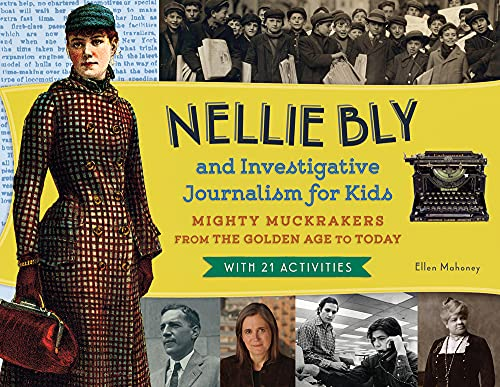 Compare Textbook Prices for Nellie Bly and Investigative Journalism for Kids: Mighty Muckrakers from the Golden Age to Today, with 21 Activities 56 For Kids series  ISBN 9781613749975 by Mahoney, Ellen