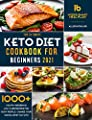 The Ultimate Keto Diet Cookbook for Beginners 2021: 1000+ Mouth-Watering & Low-Carb Recipes for Busy People | Change your Eating Lifestyle with 16 Weeks Smart Meal Plan!