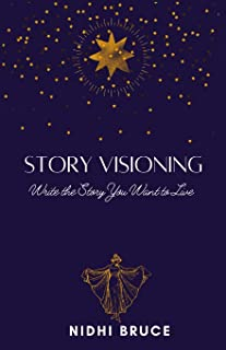 Story Visioning: Write the Story you want to Live!