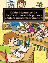 Cahier Montessori 2a : dictées de mots et de phrases, écriture cursive pour droitiers: Collection