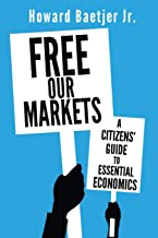 Free Our Markets: A Citizens' Guide to Essential Economics