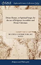 Divine Hymns, or Spiritual Songs; for the use of Religious Assemblies and Private Christians: Being a Collection by Joshua Smith--and Others. Eighth ... and Alterations: by William Northup, V.DM