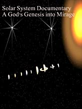 Solar System Planets Documentary - A God's Genesis into Mirage