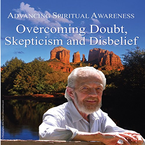 Advancing Spiritual Awareness: Overcoming Doubt, Skepticism, and Disbelief audiobook cover art