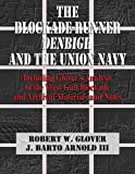 The Blockade-Runner Denbigh and the Union Navy: Including Glover's Analysis of the West Gulf Blockade and Archival Materials and Notes (Denbigh Shipwreck Project Publication) (Volume 7)