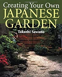 Creating Your Own Japanese Garden by Takashi Sawano