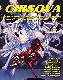 Cirsova #7: Heroic Fantasy and Science Fiction Magazine by [Adrian Cole, Michael Reyes, Dominika Lein, Michael Tierney, Louise Sorensen, James Hutchings, Marilyn Martin, Jason Aiken, Abraham Strongjohn]