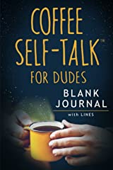 Coffee Self-Talk for Dudes Blank Journal: (Softcover Blank Lined Journal 180 Pages) Paperback