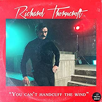 Richard Thorncroft - You Can't Handcuff The Wind