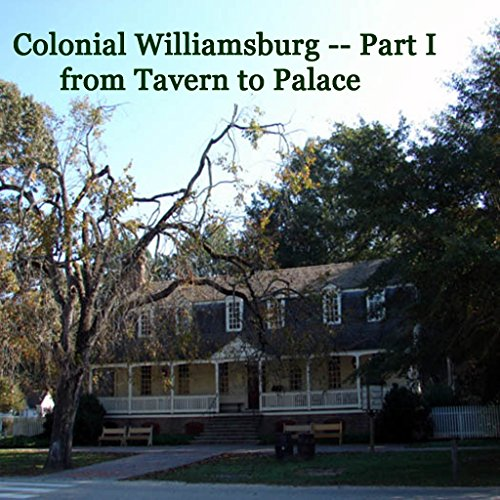 Colonial Williamsburg, Part I - from Tavern to Palace audiobook cover art