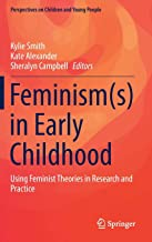 Feminism(s) in Early Childhood: Using Feminist Theories in Research and Practice (Perspectives on Children and Young People)