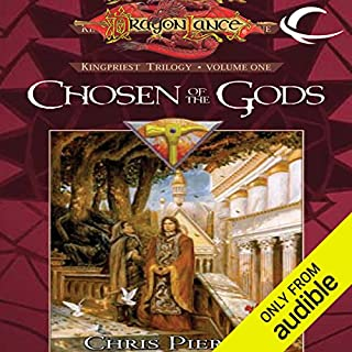 Chosen of the Gods     Dragonlance: The Kingpriest Trilogy, Book 1              By:                                                                                                                                 Chris Pierson                               Narrated by:                                                                                                                                 Kevin Stillwell                      Length: 13 hrs and 31 mins     1 rating     Overall 4.0