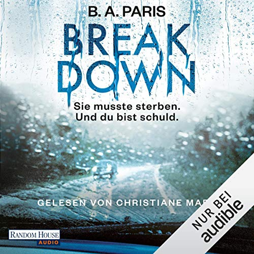 Breakdown     Sie musste sterben. Und du bist schuld.              By:                                                                                                                                 B. A. Paris                               Narrated by:                                                                                                                                 Christiane Marx                      Length: 9 hrs and 52 mins     1 rating     Overall 2.0