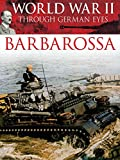 World War II Through German Eyes: Barbarossa