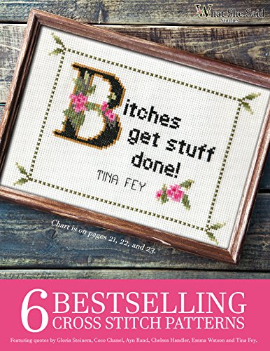 6 Bestselling Cross Stitch Patterns, Volume 1: Featuring quotes by Gloria Steinem, Coco Chanel, Ayn Rand, Chelsea Handler, Emma Watson and Tina Fey (What ... Cross Stitch Patterns) (English Edition)