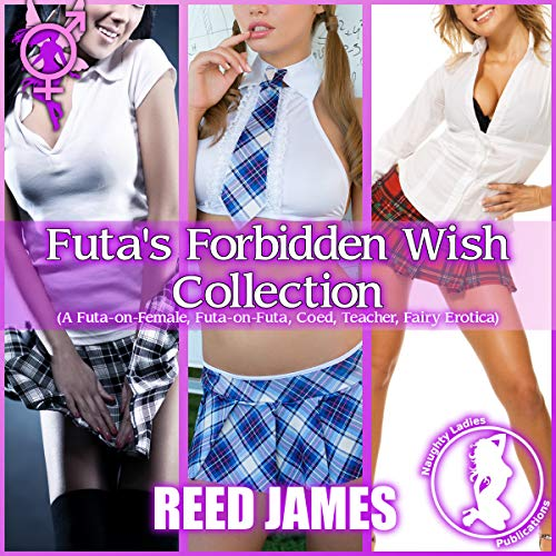 Futa's Forbidden Wish Collection (The Futa Fairy Collection, Book 9)     A Futa-on-Female, Futa-on-Futa, Coed, Teacher, Fairy Erotica              By:                                                                                                                                 Reed James                               Narrated by:                                                                                                                                 Concha di Pastoro                      Length: 2 hrs and 8 mins     Not rated yet     Overall 0.0