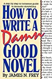 How to Write a Damn Good Novel: A Step-by-Step No Nonsense Guide to Dramatic Storytelling (English Edition)