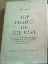 The cradle of the East: An inquiry into the indigenous origins of techniques and ideas of Neolithic and early historic China, 5000-1000 B.C