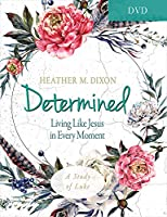 Determined - Women's Bible Study Dvd: Living Like Jesus in Every Moment
