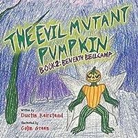 The Evil Mutant Pumpkin: Book 2: Beneath Bellcamp