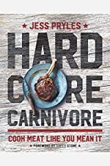 Hardcore Carnivore: Cook Meat Like You Mean It Hardcover
