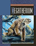 Megatherium (Exploring Dinosaurs and Prehistoric Creatures)