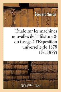 Étude sur les machines nouvelles de la filature et du tissage à l'Exposition..