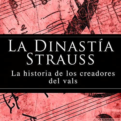 La Dinastía Strauss [The Strauss Dynasty]     La historia de los creadores del vals [The History of the Creators of the Waltz]              By:                                                                                                                                 Online Studio Productions                               Narrated by:                                                                                                                                 uncredited                      Length: 25 mins     Not rated yet     Overall 0.0