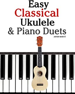 Easy Classical Ukulele & Piano Duets: Featuring Music of Bach, Mozart, Beethoven, Vivaldi and Other Composers. in Standard...
