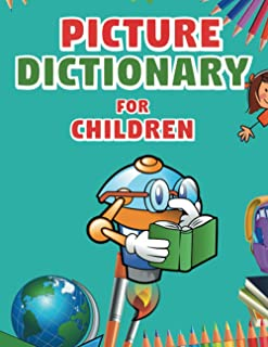 Picture Dictionary for children: More than 600 useful words with Colorful Pictures for kids age 4-6, 6-8 and up (Kids dict...