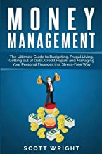 Money Management: The Ultimate Guide to Budgeting, Frugal Living, Getting out of Debt, Credit Repair, and Managing Your Personal Finances in a Stress-Free Way