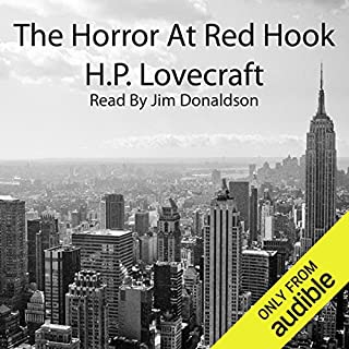 The Horror at Red Hook                   By:                                                                                                                                 H. P. Lovecraft                               Narrated by:                                                                                                                                 Jim Donaldson                      Length: 1 hr and 11 mins     138 ratings     Overall 3.6