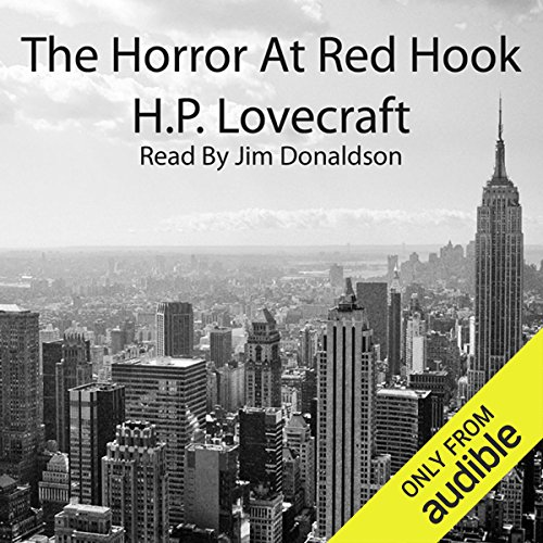 The Horror at Red Hook                   By:                                                                                                                                 H. P. Lovecraft                               Narrated by:                                                                                                                                 Jim Donaldson                      Length: 1 hr and 11 mins     613 ratings     Overall 3.7