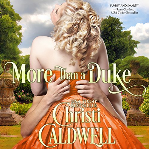 More than a Duke     Heart of a Duke, Book 2              By:                                                                                                                                 Christi Caldwell                               Narrated by:                                                                                                                                 Tim Campbell                      Length: 9 hrs and 51 mins     328 ratings     Overall 4.3