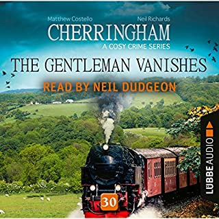 The Gentleman Vanishes     Cherringham - A Cosy Crime Series: Mystery Shorts 30              By:                                                                                                                                 Matthew Costello,                                                                                        Neil Richards                               Narrated by:                                                                                                                                 Neil Dudgeon                      Length: 3 hrs and 3 mins     6 ratings     Overall 5.0