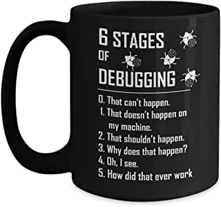 Six 6 Stages Of Debugging - Funny Mug For Programmer Developer Coder Tester - Debugging Coffee Mug Black