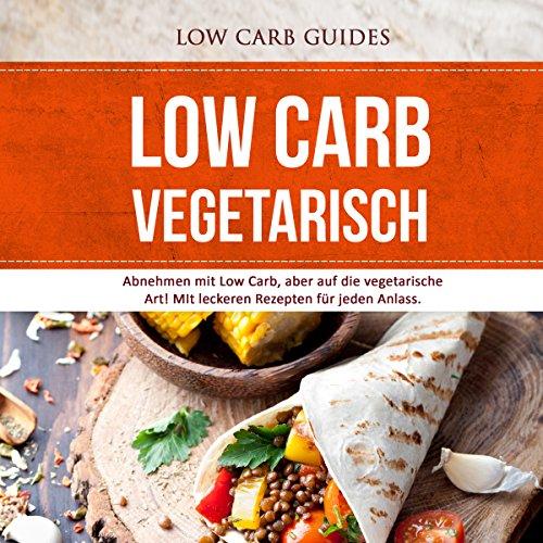 Low Carb Vegetarisch: Abnehmen mit Low Carb, aber auf die vegetarische Art! Titelbild