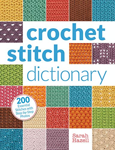 Crochet Stitch Dictionary: 200 Essential Stitches with Step-by-Step Photos by Sarah Hazell