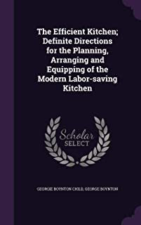 The Efficient Kitchen; Definite Directions for the Planning, Arranging and Equipping of the Modern Labor-Saving Kitchen